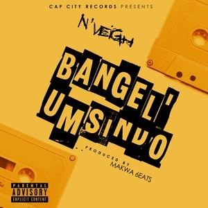 Nveigh - Bangel Umsindo (Full)